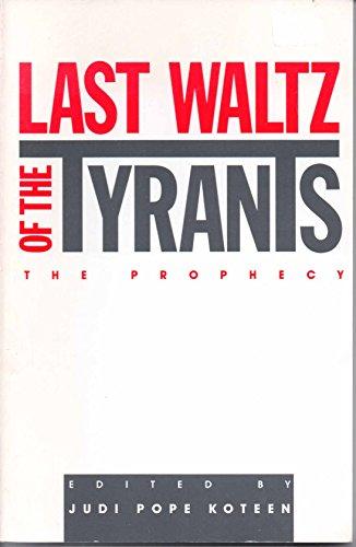 Last Waltz of the Tyrants: The Prophecy: Koteen, Judi Pope. (editor)