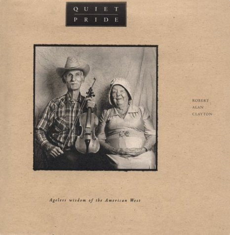 Quiet Pride: Ageless Wisdom of the American West: Hathaway, J. Bourge