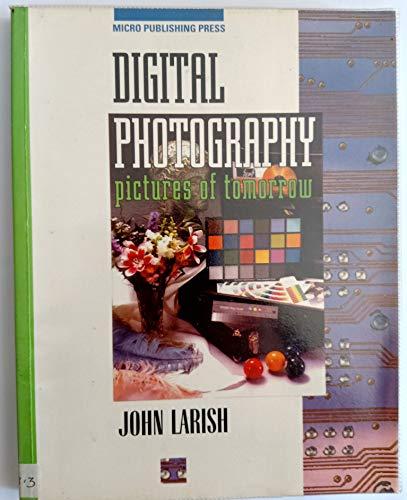 Digital Photography : Pictures of Tomorrow: John J. Larish