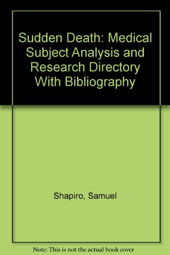 Sudden Death: Medical Subject Analysis and Research Directory With Bibliography: Shapiro, Samuel