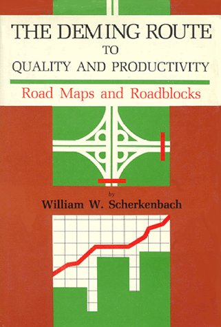 Deming Route to Quality and Productivity: Road Maps and Roadblocks: Scherkenbach, William W.