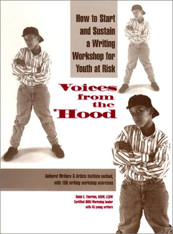 Voices from the 'hood: How to start and sustain a writing workshop for youth at risk : Amherst...