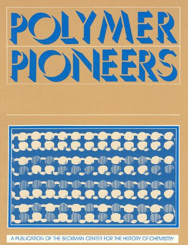 9780941901031: Polymer Pioneers: A Popular History of the Science and Technology of Large Molecules (Center for History of Chemistry, No 5)
