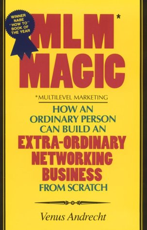 MLM Magic : How an Ordinary Person Can Build an Extraordinary Network ing Business from Scratch: ...