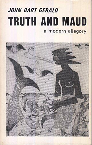 Truth and Maud : A Modern Allegory: Gerald, John Bart