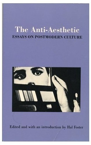 The Anti-Aestheitc: Essays on Postmodern Culture