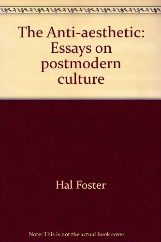 anti aesthetic essays on postmodern culture The paperback of the anti-aesthetic: essays on postmodern culture by hal foster at barnes & noble free shipping on $25 or more.