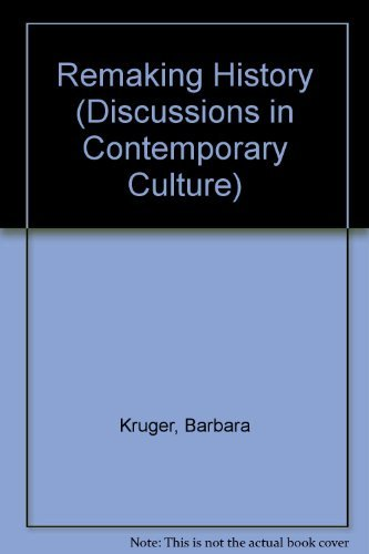 Remaking History (Discussions in Contemporary Culture) (0941920127) by Barbara Kruger