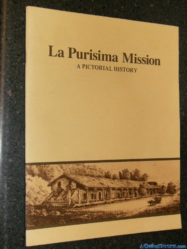 La Purisima Mission a Pictoral History: Engbeck, Joseph H.