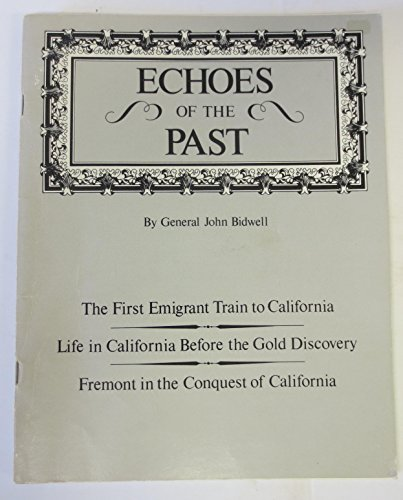 ECHOES OF THE PAST (FIRST EMIGRANT TRAIN: Bidwell, John General