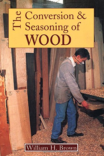 The Conversion and Seasoning of Wood: A: Brown, W H,