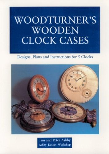 9780941936231: Woodturner's Wooden Clock Cases: Designs, Plans, and Instructions for 5 Clocks