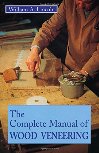 The Complete Manual of Wood Veneering: William A. Lincoln,