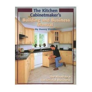 The Kitchen Cabinetmaker's Building and Business Manual: Proulx, Danny, Proulx,
