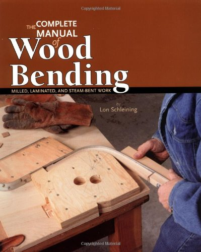 9780941936545: The Complete Manual of Wood Bending: Milled, Laminated, and Steambent Work