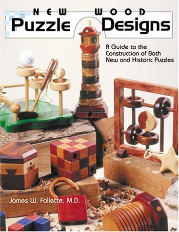 New Wood Puzzle Designs: A Guide to the Construction of Both New and Historic Puzzles: Follette, ...