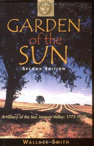 9780941936774: Garden of the Sun: A History of the San Joaquin Valley, 1772-1939