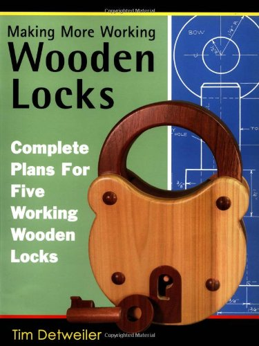 More Working Wooden Locks: Complete Plans for Five Working Wooden Locks (0941936791) by Tim Detweiler