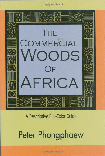The Commercial Woods of Africa: A Descriptive Full-Color Guide (Hardcover): Peter Phongphaew