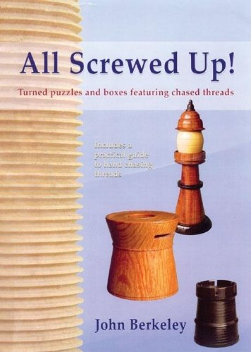 9780941936934: All Screwed Up!: Turned Puzzles and Boxes Featuring Chased Threads
