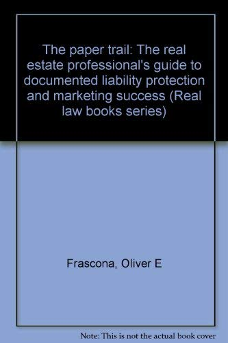9780941937009: The paper trail: The real estate professional's guide to documented liability protection and marketing success (Real law books series)