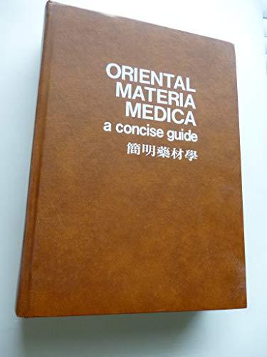 Oriental Materia Medica: A Concise Guide: Hong-Yen Hsu;Yuh-Pap Chen; Shuenn Jyi Shen; Chau-Shin Hsu...