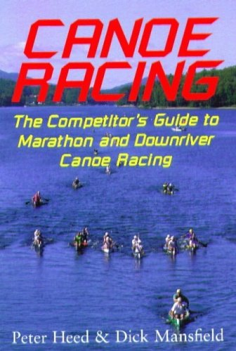 9780941950374: Canoe Racing: The Competitor's Guide to Marathon and Downriver Canoe Racing