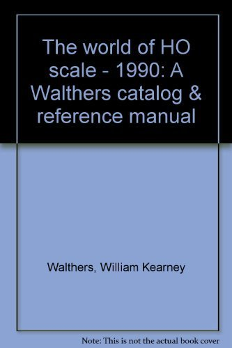 9780941952262: The world of HO scale - 1990: A Walthers catalog & reference manual