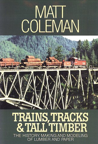 9780941952491: Trains, Tracks & Tall Timber: The History Making and Modeling of Lumber and Paper