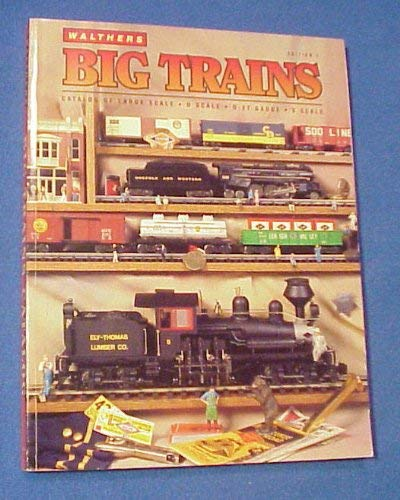 Walthers Big Trains Catalog (Catalog of Large Scale:O Scale : 0-27 Gauge: S Scale): Phil Walthers