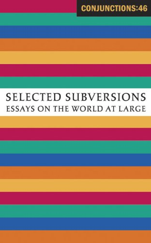 Conjunctions: 46, Selected Subversions: Essays on the World at Large (9780941964623) by John Crowley; Fanny Howe; Anne Carson; Ken Gross; Robert Harbison; Ricky Jay; Michael Martone; Honor Moore; Geoffrey O'Brien; Rosamond Purcell;...