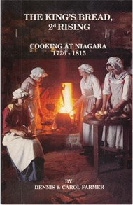 THE KING'S BREAD, 2D RISING: COOKING AT NIAGARA 1726 - 1815. (AUTOGRAPHED): Dennis and Carol ...