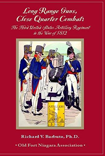 9780941967280: Long Range Guns, Close Quarter Combat: The Third United States Artillery Regiment in the War of 1812