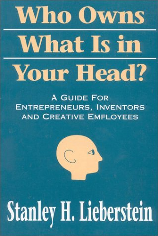 9780941968041: Who Owns What is in Your Head?: A Guide for Entrepreneurs, Inventors and Creative Employees