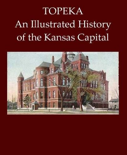 Topeka: An Illustrated History of the Kansas Capital.