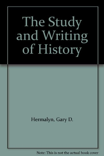 The Study and Writing of History: Hermalyn, Gary D.