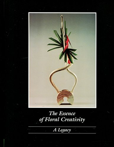 The Essence of Floral Creativity: A Legacy: Thomas, Bob