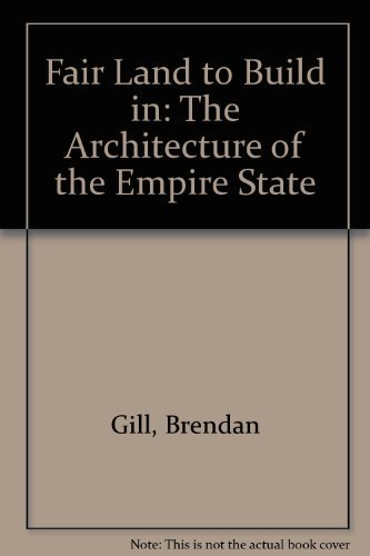 9780942000047: Fair Land to Build in: The Architecture of the Empire State
