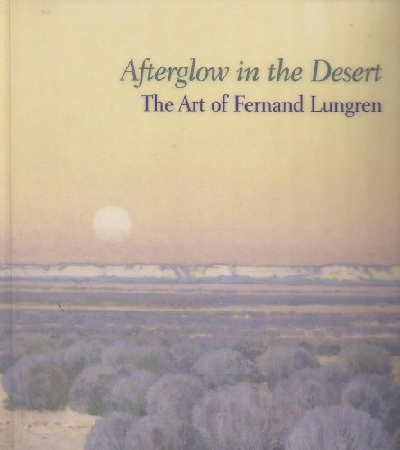 Afterglow in the Desert The Art of Fernand Lungren: Brown, Elizabeth A.