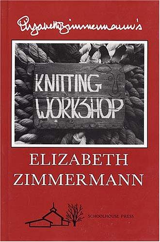 9780942018004: Elizabeth Zimmermann's Knitting Workshop