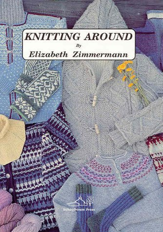 KNITTING AROUND. Or Knitting Without A License.: Zimmermann, Elizabeth.