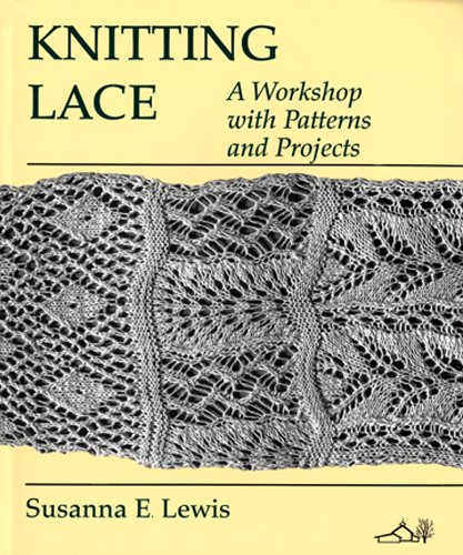 Knitting Lace: A Workshop with Patterns and: Lewis, Susanna E.