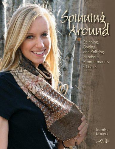 9780942018332: Spinning Around: Spinning, Dyeing & Knitting Elizabeth Zimmermann's Classics