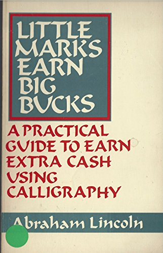 Little Marks Earn Big Bucks: A Practical Guide to Earn Extra Cash Using Calligraphy (0942032055) by Abraham Lincoln