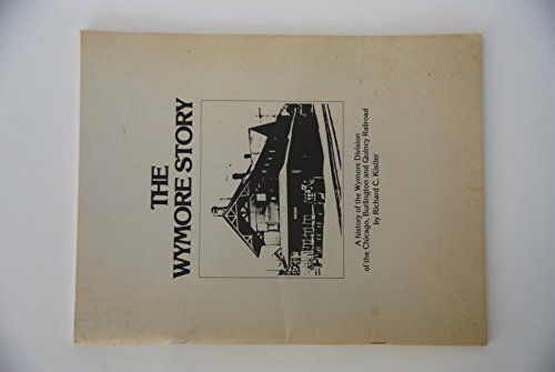 The Wymore Story: A History of the Wymore Division of the Chicago, Burlington and Quincy Railroad: ...
