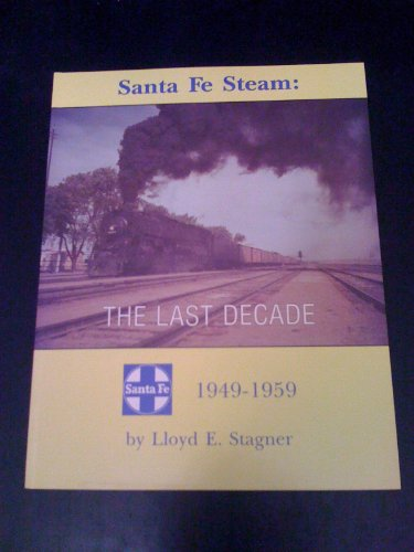 Santa Fe steam: The last decade, 1949-1959 (0942035313) by Lloyd E Stagner