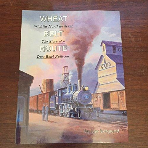 9780942035452: Wheat Belt Route : Wichita Northwestern : The Story of a Dust Bowl Railroad