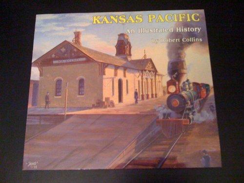 Kansas Pacific: An Illustrated History: Collins, Robert