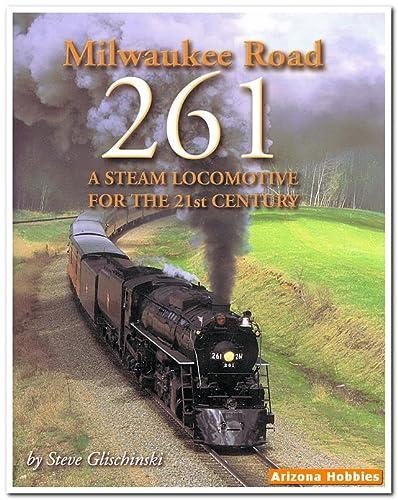 MILWAUKEE ROAD: 261: A STEAM LOCOMOTIVE FOR: Steve Glischinski
