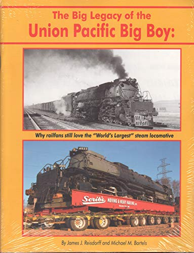 9780942035735: The Big Legacy of the Union Pacific Big Boy: Why Railfans Still Love the